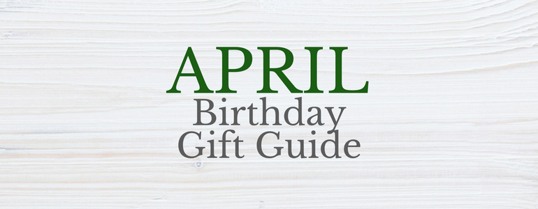 April Birthday Gift Guide