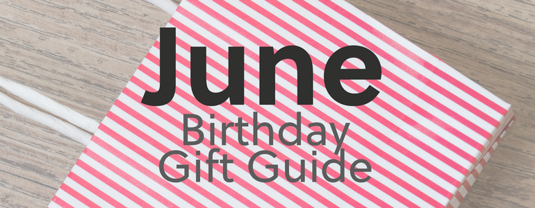 June Birthday Gift Guide Great Ideas On What To Buy
