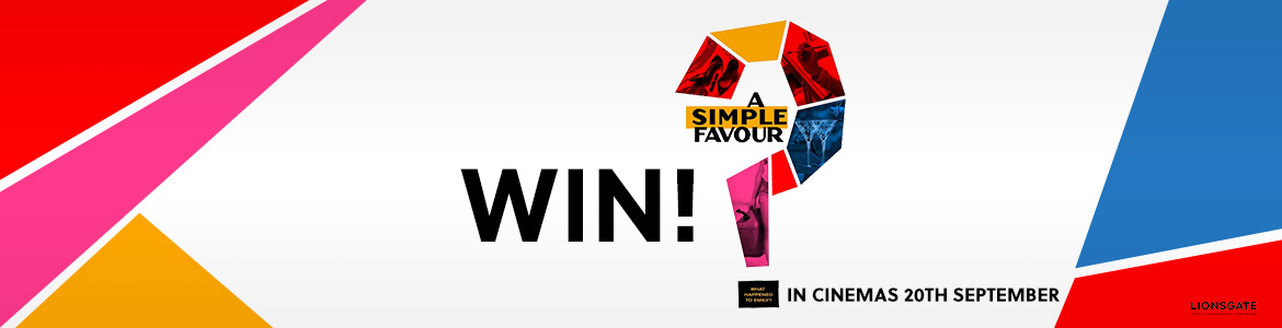 WIN! A Private Screening Of A Simple Favour With Lionsgate